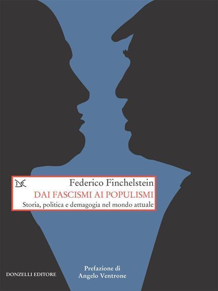 Dai fascismi ai populismi. Storia, politica e demagogia nel mondo attuale - David Scaffei,Federico Finchenstein - ebook