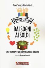 Crowdfunding. Dai sogni ai soldi. Come finanziare i tuoi progetti evitando le banche