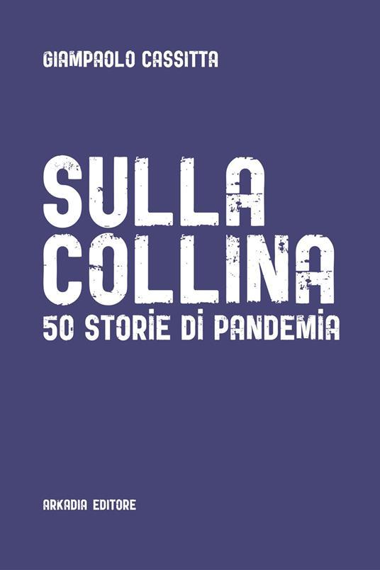 Sulla collina. 50 storie di pandemia - Giampaolo Cassitta - ebook