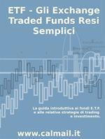 ETF. Gli exchange traded funds resi semplici: la guida introduttiva ai fondi ETF e alle relative strategie di trading e investimento