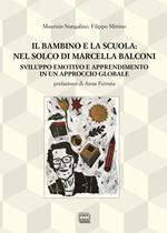 Il bambino e la scuola: nel solco di Marcella Balconi. Sviluppo emotivo e apprendimento in un approccio globale