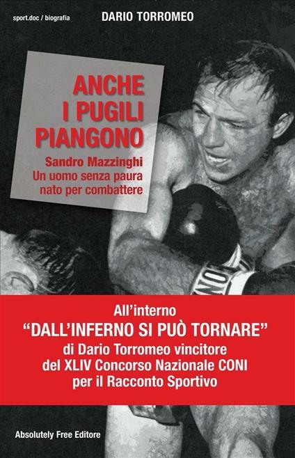 Anche i pugili piangono. Sandro Mazzinghi. Un uomo senza paura nato per combattere - Dario Torromeo - ebook