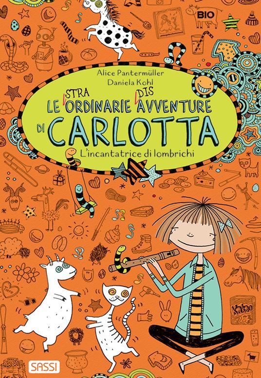 L' incantatrice di lombrichi. Le (stra)ordinarie (dis)avventure di Carlotta - Alice Pantermüller - copertina