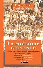 La migliore gioventù. Vita, trincee e morte degli sportivi italiani nella Grande Guerra