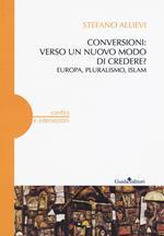 Conversioni: verso un nuovo modo di credere? Europa, pluralismo, Islam