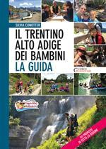 Il Trentino Alto Adige dei bambini. La guida. 511 proposte in tutta la regione