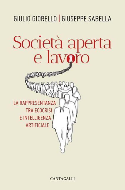 Società aperta e lavoro. La rappresentanza tra ecocrisi e intelligenza artificiale - Giulio Giorello,Giuseppe Sabella - copertina