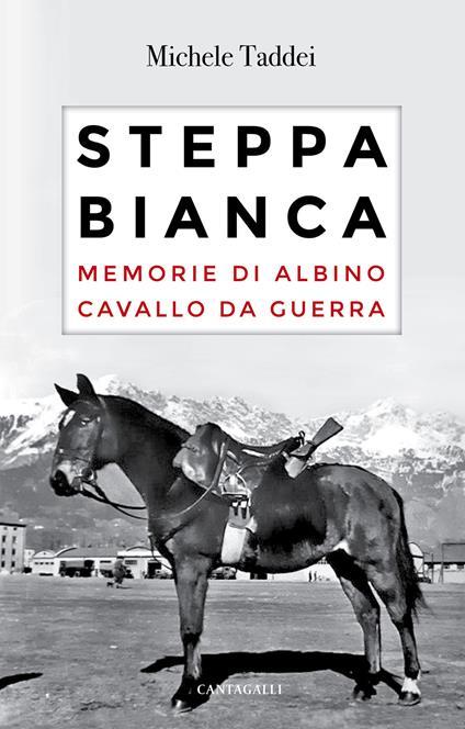 Steppa bianca. Memorie di Albino cavallo da guerra - Michele Taddei - copertina