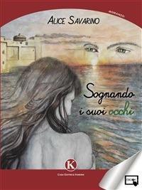 Sognando i suoi occhi - Alice Savarino - ebook