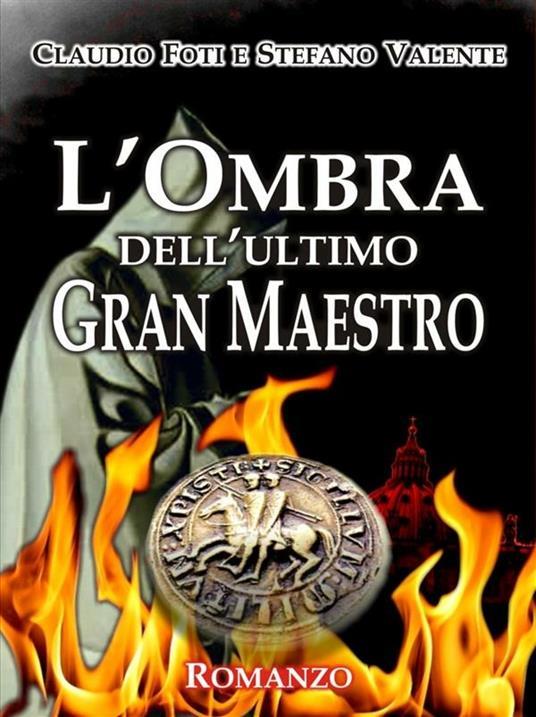L' ombra dell'ultimo Gran Maestro - Claudio Foti,Stefano Valente - ebook
