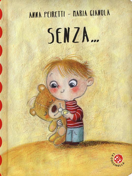 Senza.... Ediz. a colori - Anna Peiretti,Maria Gianola - copertina