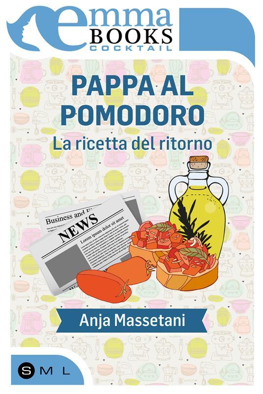 Pappa al pomodoro. La ricetta del ritorno - Anja Massetani - ebook