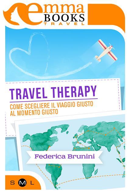 Travel Therapy. Come scegliere il viaggio giusto al momento giusto - Federica Brunini - ebook