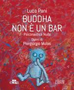 Buddha non è un bar. Psiconautica nuda