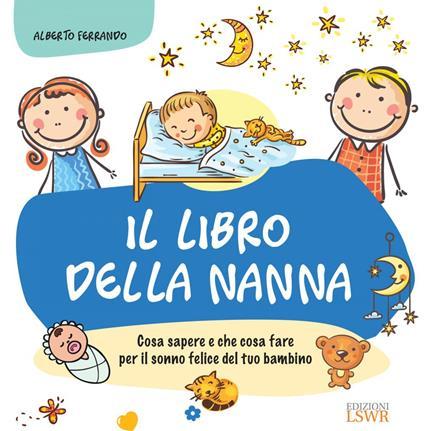 Il libro della nanna. Cosa sapere e che cosa fare per il sonno felice del tuo bambino - Alberto Ferrando - ebook