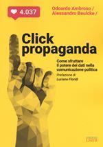 Click propaganda. Come sfruttare il potere dei dati nella comunicazione politica