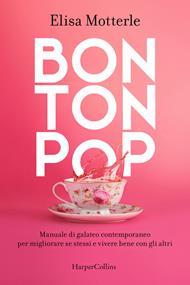 Bon ton pop. Manuale di galateo contemporaneo per migliorare se stessi e vivere bene con gli altri