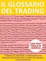 Il glossario del trading. I termini da conoscere e approfondire per prendere confidenza con il campo del trading a livello operativo