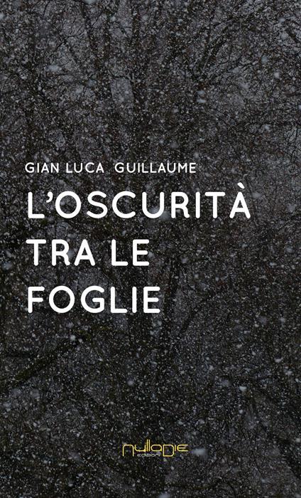 L' oscurità tra le foglie - Gian Luca Guillaume - copertina