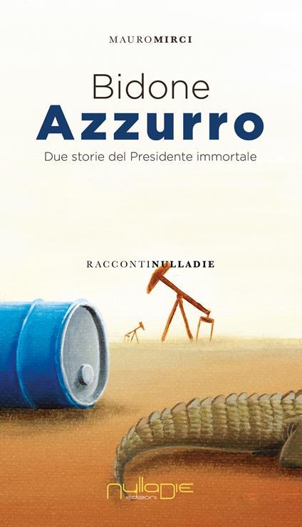 Bidone azzurro. Due storie del presidente immortale - Mauro Mirci - copertina