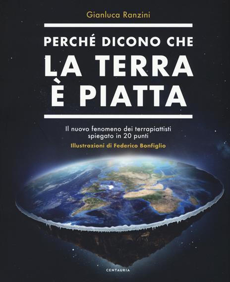 Perché dicono che la terra è piatta. Il nuovo fenomeno dei terrapiattisti spiegato in 20 punti - Gianluca Ranzini - copertina