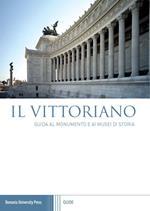 Il Vittoriano. Guida al monumento e ai musei di storia