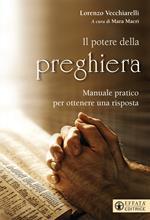 Potere della preghiera. Manuale pratico per ottenere una risposta