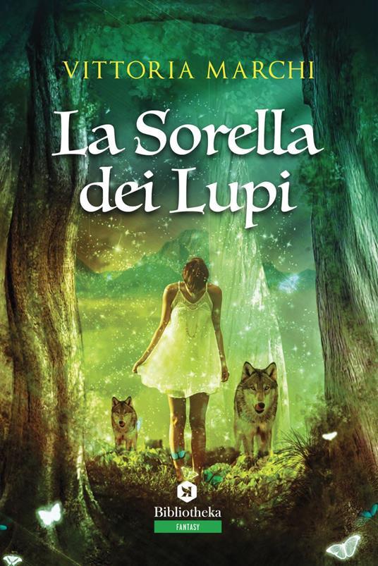 La sorella dei lupi - Vittoria Marchi - ebook