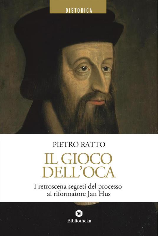 Il gioco dell'oca. I retroscena segreti del processo al riformatore Jan Hus - Pietro Ratto - copertina