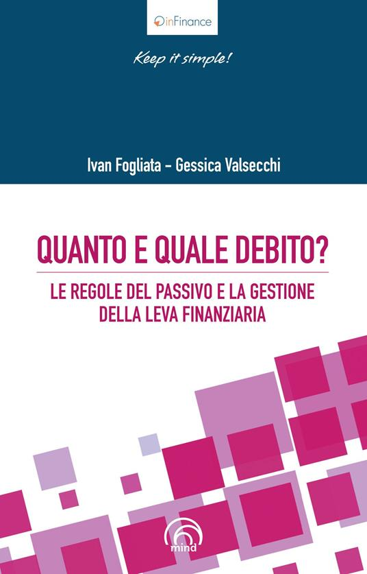 Quanto e quale debito? Le regole del passivo e la gestione della leva finanziaria - Ivan Fogliata,Gessica Valsecchi - copertina
