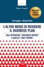 L' altro modo di redigere il business plan. Dall'approccio «revenues driven» a quello «cost driven». Nuova ediz.