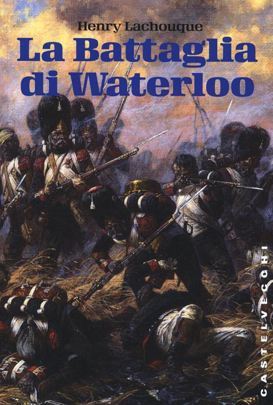 La battaglia di Waterloo - Henry Lachouque - 4