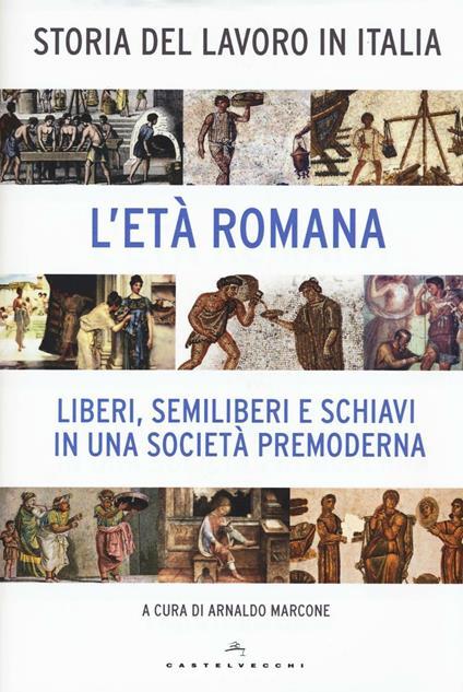 Storia del lavoro in Italia. Vol. 1: L'età romana. Liberi, semiliberi e schiavi in una società premoderna. - copertina