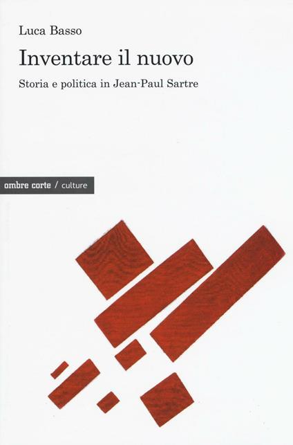 Inventare il nuovo. Storia e politica in Jean-Paul Sartre - Luca Basso - copertina
