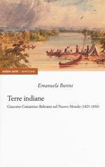 Terre indiane. Giacomo Costantino Beltrami nel Nuovo Mondo (1823-1830)