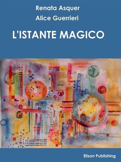 L' istante magico. Storia di Giuseppe De Nittis - Renata Asquer,Alice Guerrieri - ebook