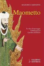 Maometto. La vita e il messaggio di Muhammad il profeta dell'Islam