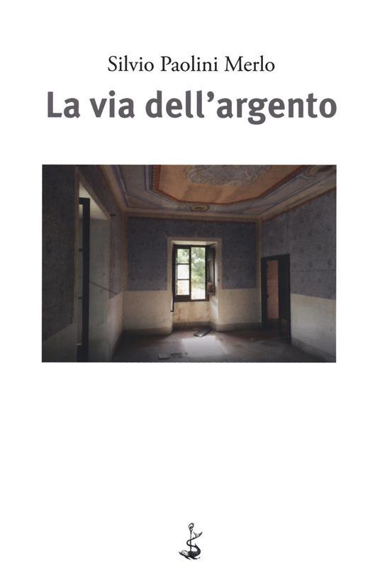 La via dell'argento - Silvio Paolini Merlo - copertina
