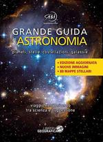 Grande guida dell'astronomia. Pianeti, stelle, costellazioni, galassie. Viaggio nell'universo tra scienza e suggestione. Nuova ediz.