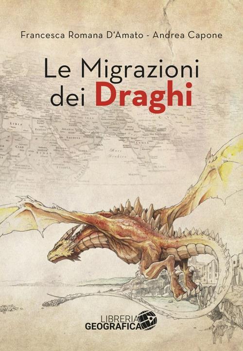 Le migrazioni dei draghi - Francesca Romana D'Amato,Andrea Capone - copertina