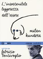 L' insostenibile leggerezza dell'essere letto da Fabrizio Bentivoglio. Audiolibro. CD Audio formato MP3. Ediz. integrale