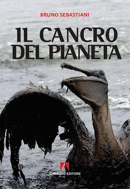 Il cancro del pianeta - Bruno Cesare Sebastiani - copertina