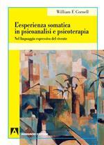L' esperienza somatica in psicoanalisi e psicoterapia. Nel linguaggio espressivo del vivente