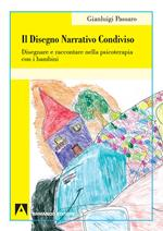 Il disegno narrativo condiviso. Disegnare e raccontare nella psicoterapia con i bambini