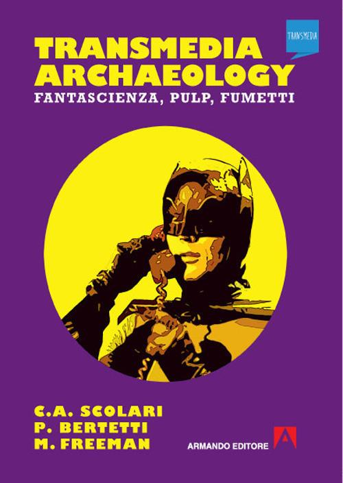 Transmedia archaeology. Fantascienza, pulp, fumetti - Carlos A. Scolari,Paolo Bertetti,Matthew Freeman - copertina