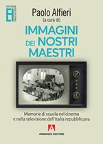 Immagini dei nostri maestri. Memorie di scuola nel cinema e nella televisione dell'Italia repubblicana