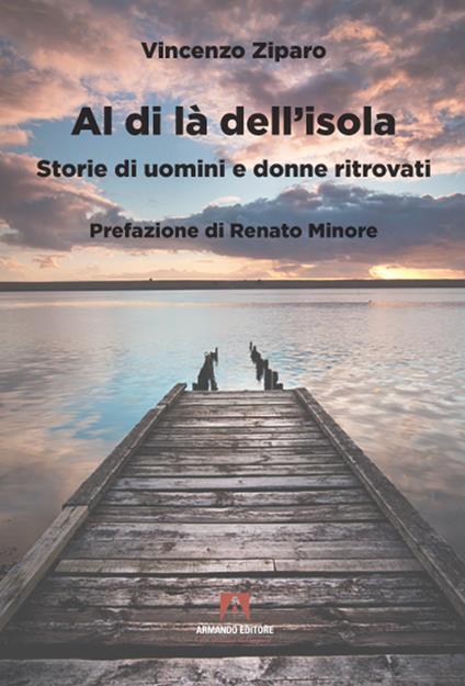 Al di là dell'isola. Storie di uomini e donne ritrovati - Vincenzo Ziparo - copertina