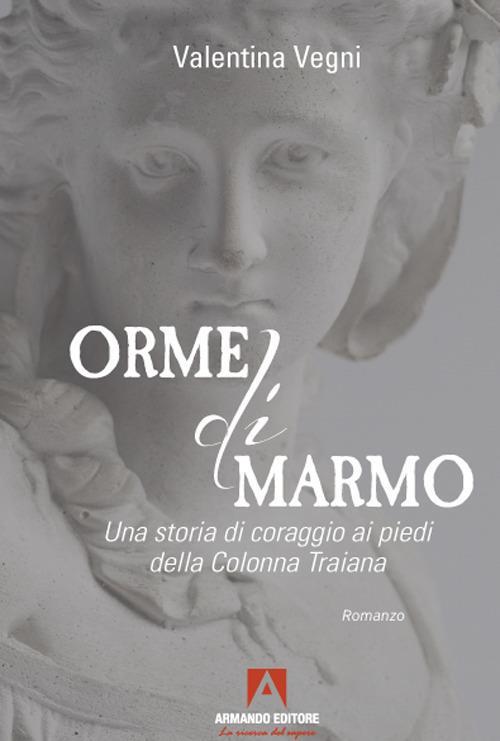 Orme di marmo. Una storia di coraggio ai piedi della colonna Traiana - Valentina Vegni - copertina
