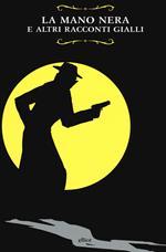 La Mano Nera e altri racconti gialli