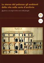 Le stanze del palazzo: gli ambientidella vita nelle carte d'archivio. Quaderni a cura degli Archivi storici delle famiglie